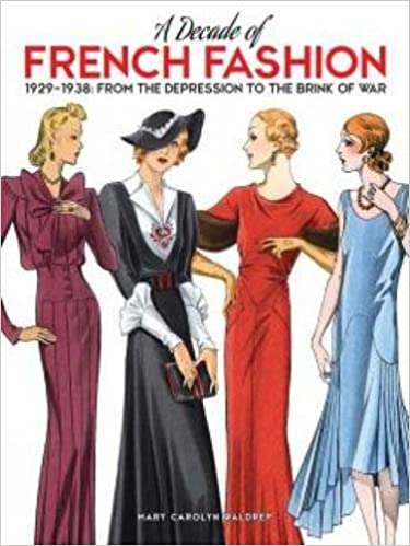 A Decade Of French Fashion 1929 1938 From The Depression To Brink War Mary Carolyn Waldrep 0800759797837 Amazon Books