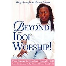 Beyond Idol Worship! [Paperback] [2007] (Author) Fumi Stephanie Ogunleye Hancock