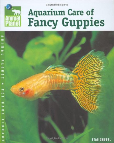 Aquarium Care of Fancy Guppies (Animal Planet Pet Care Library)