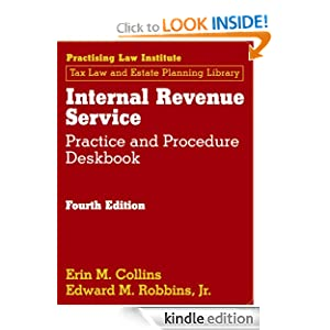 Internal Revenue Service Practice and Procedure Deskbook (November 2012 Edition) Erin M Collins and Edward M Robbins Jr.