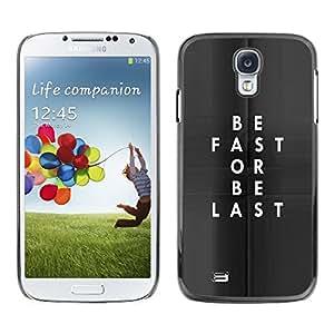 FlareStar Colour Printing Be Fast Or Be Last Clever Text Inspiring cáscara Funda Case Caso de plástico para SAMSUNG Galaxy S4 IV / i9500 / i9515 / i9505G / SGH-i337
