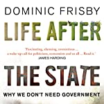 Life After the State: Why We Don't Need Government | Dominic Frisby