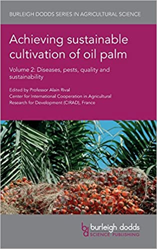 Achieving sustainable cultivation of oil palm Volume 2: Diseases, pests, quality and sustainability (Burleigh Dodds Series in Agricultural Science)