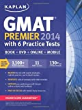 Kaplan GMAT Premier 2014 with 6 Practice Tests: Book + DVD + Online + Mobile