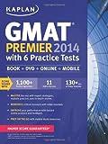 Kaplan GMAT Premier 2014 with 6 Practice Tests, Kaplan, 161865053X