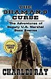 The Shaman's Curse: A Western Adventure: The Adventures of Bass Reeves Deputy U.S. Marshal - Volume Three