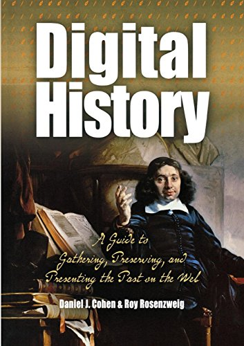 Digital History: A Guide to Gathering, Preserving, and...