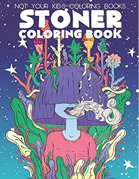 - Stoner Coloring Book: A Trippy Psychedelic Stoner Coloring Book For Adults: Coloring  Books, Not Your Kids: 9798636845867: Amazon.com: Books