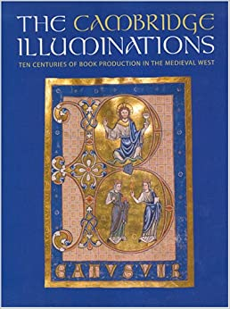 Book Cambridge Illuminations: Ten Centuries of Medieval Book Production (Studies in Medieval and Early Renaissance Art History)