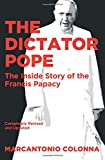 The Dictator Pope: The Inside Story of the Francis Papacy