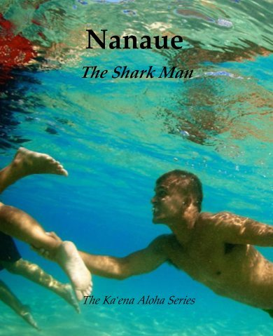 Nanaue the Shark Man (The Ka'ena Aloha Series)