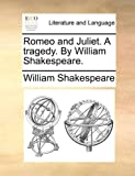 Romeo and Juliet a Tragedy by William Shakespeare, William Shakespeare, 1140952560