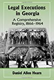 img - for Legal Executions in Georgia: A Comprehensive Registry, 1866-1964 book / textbook / text book