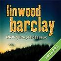 Ne la quitte pas des yeux | Livre audio Auteur(s) : Linwood Barclay Narrateur(s) : François Hatt