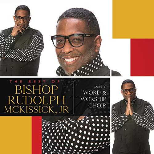 The Best Of Bishop Rudolph McKissick, Jr. & The Word & Worship Mass Choir (Live)