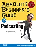 Absolute Beginner's Guide to Podcasting (Absolute Beginner's Guides (Que))