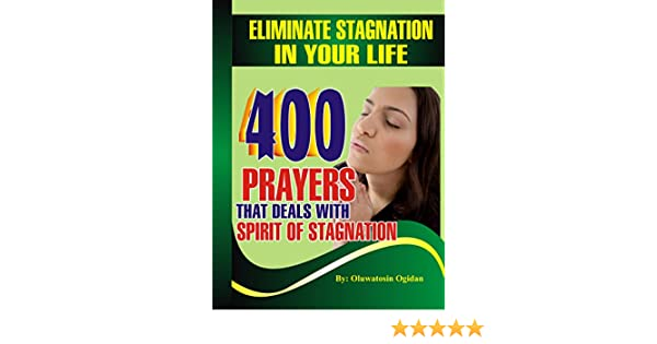 Eliminate stagnation in your life: 400 prayers that deals with spirit of  stagnation