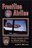 Frontline Airline : Troop Carrier Pilot in World War II, Lester, John R., 0897451791
