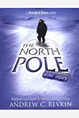 The North Pole Was Here: Puzzles and Perils at the Top of the World (New York Times) Hardcover