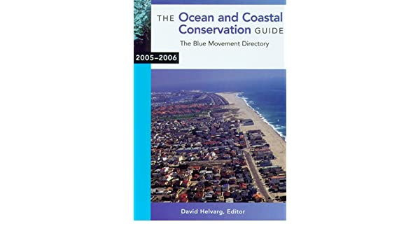 The Ocean and Coastal Conservation Guide 2005-2006: The Blue Movement Directory