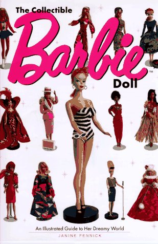 The Collectible Barbie Doll: An Illustrated Guide to Her Dreamy World ()