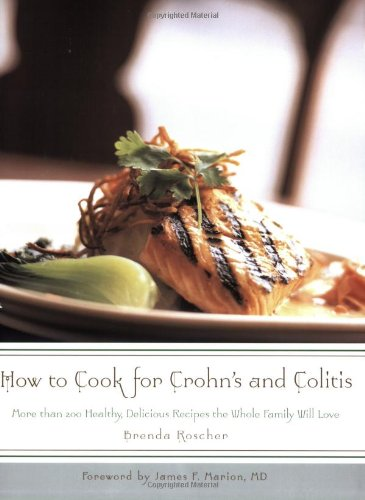 How to Cook for Crohn's and Colitis: More than 200 healthy, delicious recipes the whole family will love by Brenda Roscher