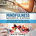 Mindfulness: Mindful Eating: Proven Secrets to Lose Weight, Stop Overeating and Feel Relaxed Audiobook by Maya Faro Narrated by Bo Morgan