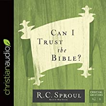 Can I Trust the Bible?: Crucial Questions Audiobook by R. C. Sproul Narrated by Bob Souer
