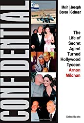 Confidential: The Life of Secret Agent Turned Hollywood Tycoon - Arnon Milchan