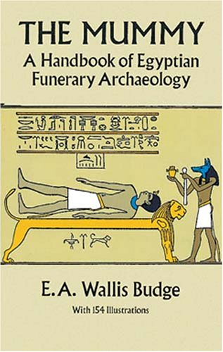 The Mummy: A Handbook of Egyptian Funerary Archaelogy