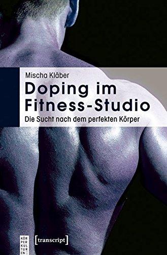 Doping im Fitness-Studio: Die Sucht nach dem perfekten Körper (KörperKulturen)