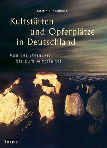 Kultstätten und Opferplätze in Deutschland: Von der Steinzeit bis zum Mittelalter