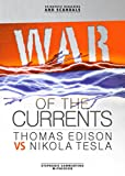 War of the Currents: Thomas Edison vs Nikola Tesla (Scientific Rivalries and Scandals)