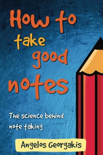 How To Take Good Notes: The science behind note-taking