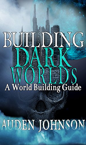 Building Dark Worlds: A World Building Guide