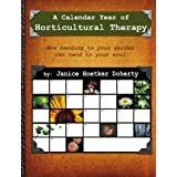 A Calendar Year of Horticultural Therapy: How Tending Your Garden Can Tend to Your Soul