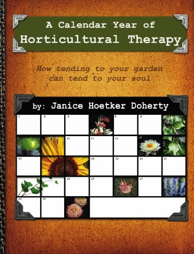 A Calendar Year of Horticultural Therapy: How Tending Your Garden Can Tend to Your ()