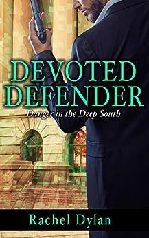 Devoted Defender (Danger in the Deep South Book 2) by [Dylan, Rachel]