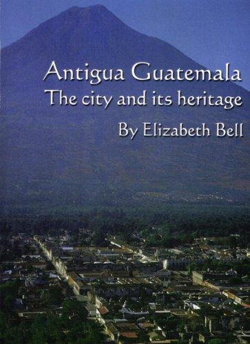 Antigua Guatemala: the city and its (Antigua Guatemala Travel)