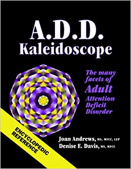 Book A.D.D. Kaleidoscope The Many Faces of Adult Attention Deficit Disorder