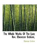 The Whole Works of the Late Rev Ebenezer Erskine, Ebenezer Erskine, 1140076485