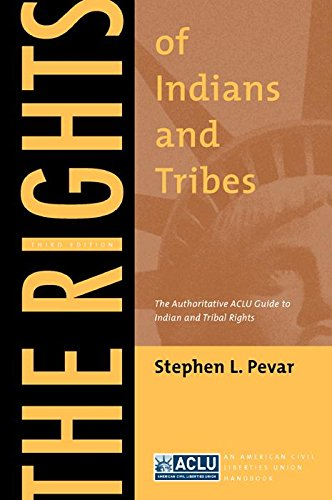 The Rights of Indians and Tribes: The Authoritative ACLU Guide to Indian and Tribal Rights, Third Edition (ACLU Handbook