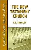 The New Testament Church, F. B. Srygley, 0892254785