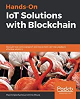 Hands-On IoT Solutions with Blockchain Front Cover