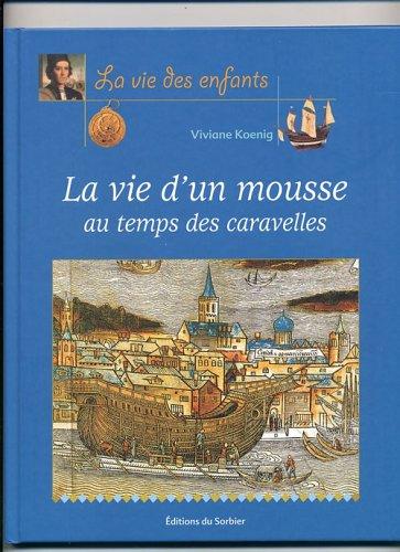 La vie d'un mousse au temps des caravelles Album – 2 février 2005 Viviane Koenig Editions du Sorbier 2732038369 Documentaires jeunesse