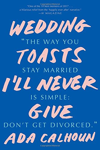 Download wedding toasts i ll never give by ada calhoun pdf mobi which the first twenty years are the hardestcalhouns funny poignant personal essays explore the bedrooms of modern coupledom for a nuanced fandeluxe Image collections