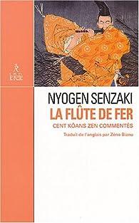 La Flûte de fer : Cent kôans zen par Nyogen Senzaki