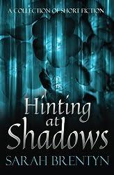 Hinting at Shadows: A Collection of Short Fiction