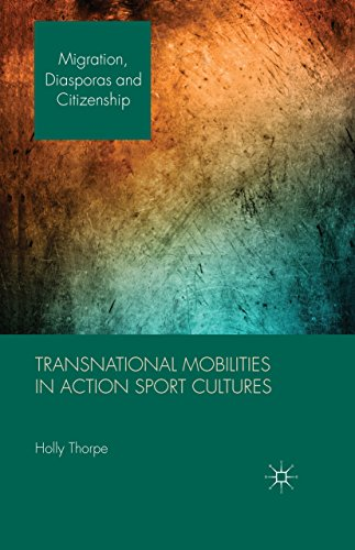 Download Transnational Mobilities in Action Sport Cultures (Migration, Diasporas and Citizenship) Pdf
