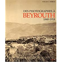 Des photographes a beyrouth 1840-1918
